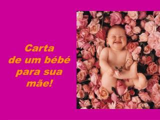 Carta  de um bébé para sua mãe!
