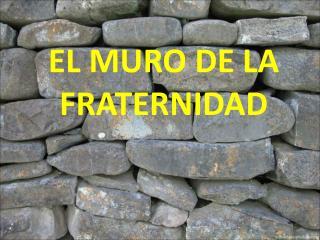 EL MURO DE LA FRATERNIDAD