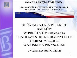 DOŚWIADCZENIA POLSKICH BANKÓW  W PROCESIE WDRAŻANIA  FUNDUSZY STRUKTURALNYCH UE OKRESU 2004-2006.