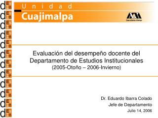 Dr. Eduardo Ibarra Colado Jefe de Departamento Julio 14, 2006