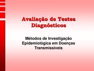 Avaliação de Testes Diagnósticos