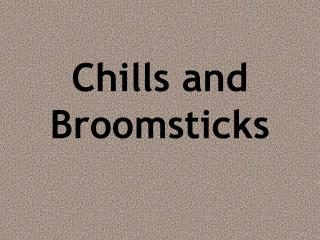 Chills and Broomsticks