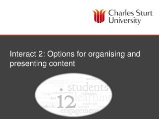 Interact 2: Options for organising and presenting content