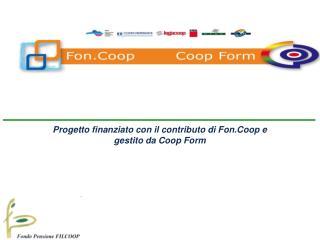 Progetto finanziato con il contributo di Fon.Coop e gestito da Coop Form