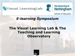 E-learning Symposium The Visual Learning Lab & The Teaching and Learning Observatory