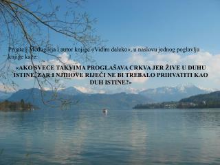 Prijatelj Međugorja i autor knjige «Vidim daleko», u naslovu jednog poglavlja knjige kaže: