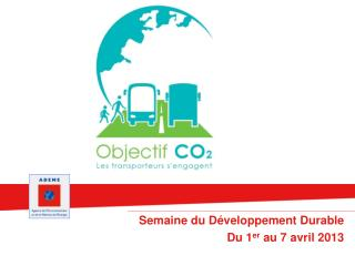 Semaine du Développement Durable  Du 1 er  au 7 avril 2013
