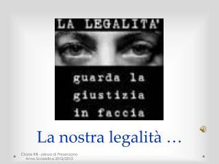 La nostra legalità …