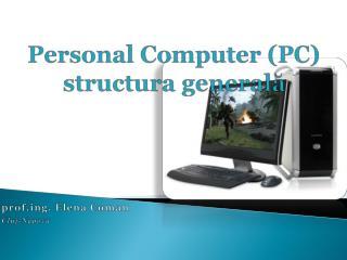 Personal Computer (PC) structura generală
