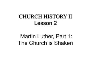 CHURCH HISTORY II Lesson 2   Martin Luther, Part 1: The Church is Shaken