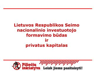 Lietuvos Respublikos Seimo nacionalinio investuotojo formavimo būdas  ir  privatus kapital a s
