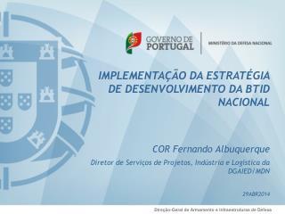 IMPLEMENTAÇÃO DA ESTRATÉGIA DE DESENVOLVIMENTO DA BTID NACIONAL COR Fernando Albuquerque