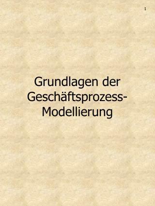 Grundlagen der Geschäftsprozess-Modellierung