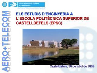 ELS ESTUDIS D'ENGINYERIA A  L'ESCOLA POLITÈCNICA SUPERIOR DE CASTELLDEFELS (EPSC)