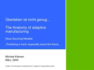 "Überleben ist nicht genug… The Anatomy of adaptive manufacturing Neue Sourcing Modelle ""Predicting is hard, especially"