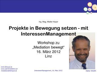 Ing. Mag. Walter Hauer Projekte in Bewegung setzen - mit InteressenManagement
