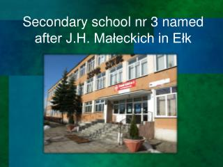Secondary school nr 3 named after J.H. Małeckich in Ełk