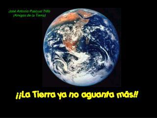 ¡¡La Tierra ya no aguanta más!!