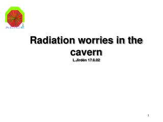 Radiation worries in the cavern L.Jirdén 17.6.02