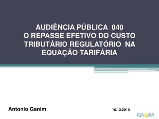 AUDIÊNCIA PÚBLICA  040    O REPASSE EFETIVO DO CUSTO TRIBUTÁRIO REGULATÓRIO  NA EQUAÇÃO TARIFÁRIA