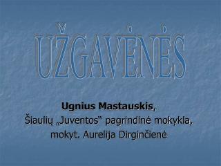 """Ugnius Mastauskis , Šiaulių """"Juventos"""" pagrindinė mokykla,  mokyt. Aurelija Dirginčienė"""
