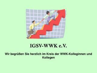 IGSV-WWK e.V. Wir begr��en Sie herzlich im Kreis der WWK-Kolleginnen und Kollegen