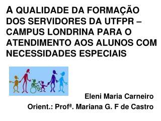 Eleni Maria Carneiro Orient.: Prof�. Mariana G. F de Castro