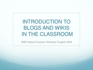 INTRODUCTION TO BLOGS AND WIKIS  IN THE CLASSROOM