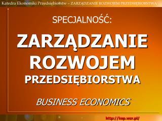 SPECJALNO??: ZARZ?DZANIE  ROZWOJEM PRZEDSI?BIORSTWA BUSINESS ECONOMICS