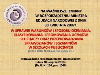 NAJWAŻNIEJSZE  ZMIANY  W ROZPORZĄDZENIU MINISTRA EDUKACJI NARODOWEJ Z DNIA  30 KWIETNIA 2007r.