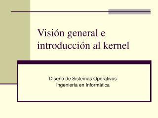 Visión general e introducción al kernel