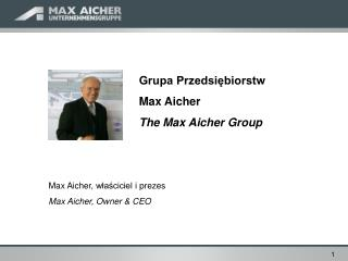 Grupa Przedsiębiorstw Max Aicher The Max Aicher Group