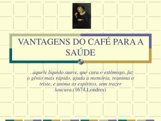 VANTAGENS DO CAFÉ PARA A SAÚDE