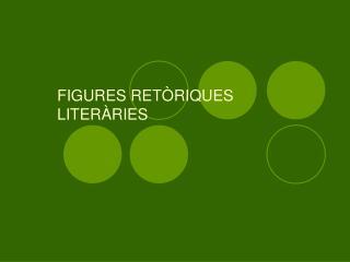 FIGURES RETÒRIQUES LITERÀRIES