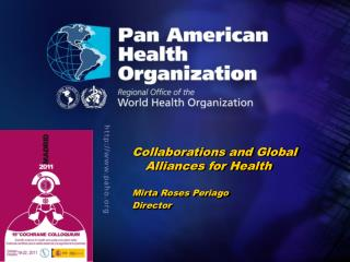Collaborations and Global Alliances for Health Mirta Roses Periago Director
