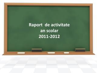 Raport  de activitate an scolar 2011-2012