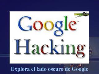Explora el lado oscuro de Google