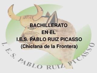BACHILLERATO  EN EL  I.E.S. PABLO RUIZ PICASSO (Chiclana de la Frontera)