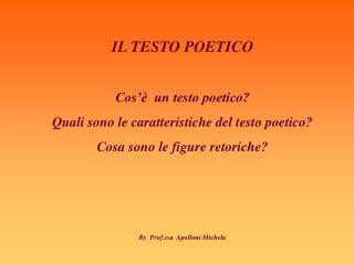 IL TESTO POETICO Cos'è  un testo poetico? Quali sono le caratteristiche del testo poetico?
