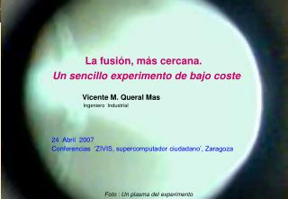 La fusión, más cercana. Un sencillo experimento de bajo coste Vicente M. Queral Mas