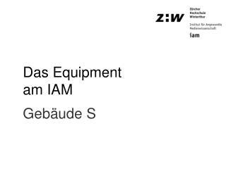 Das Equipment am IAM  Gebäude S