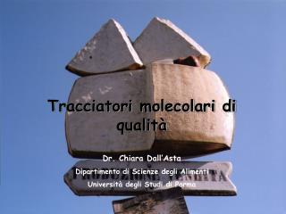 Tracciatori molecolari di qualità Dr. Chiara Dall'Asta Dipartimento di Scienze degli Alimenti