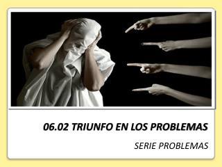 06.02 TRIUNFO EN LOS PROBLEMAS