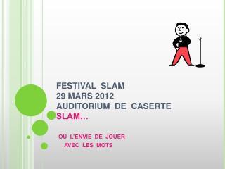 FESTIVAL  SLAM 2 9 MARS 2012  AUDITORIUM  DE  CASERTE SLAM…