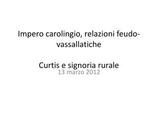 Impero carolingio, relazioni feudo-vassallatiche Curtis e signoria rurale