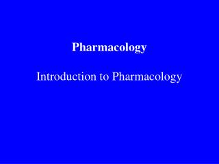 Pharmacology  Introduction to Pharmacology