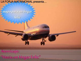 """Aterrizaje:  """"Hacia un Hogar Feliz"""""""