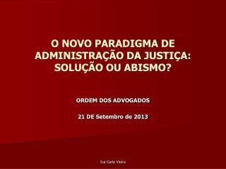 O  NOVO PARADIGMA DE ADMINISTRAÇÃO DA JUSTIÇA: SOLUÇÃO OU ABISMO?