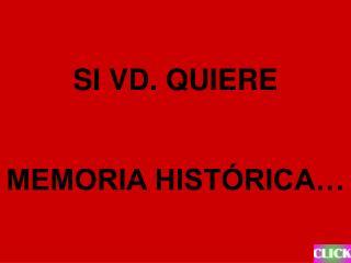 SI VD. QUIERE MEMORIA HISTÓRICA…
