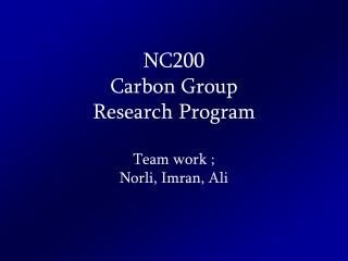 NC200 Carbon Group  Research Program Team work ; Norli, Imran, Ali